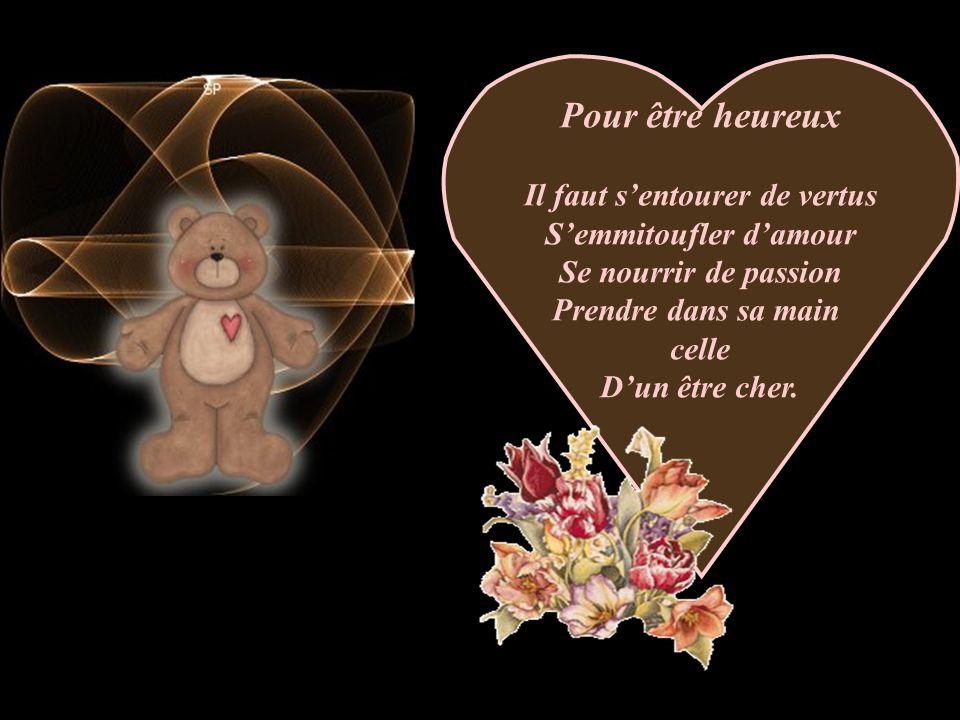 Il faut s'entourer de vertus S'emmitoufler d'amour