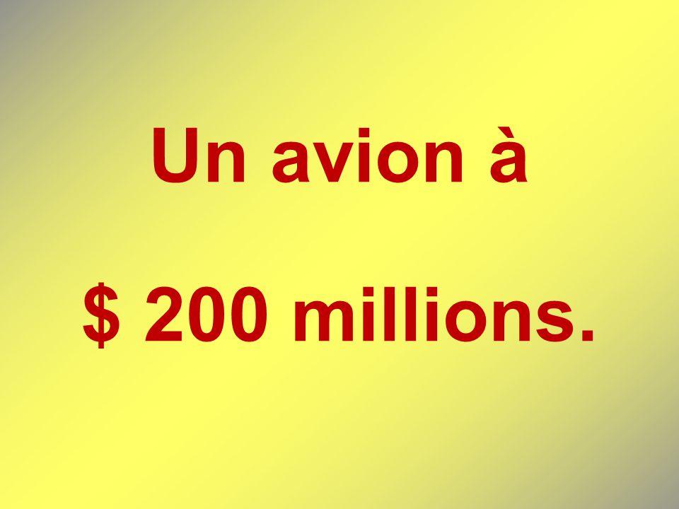 Un avion à $ 200 millions.