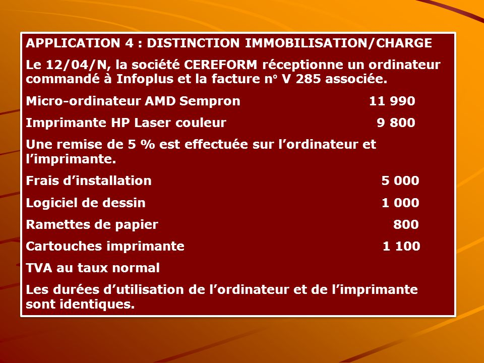 APPLICATION 4 : DISTINCTION IMMOBILISATION/CHARGE