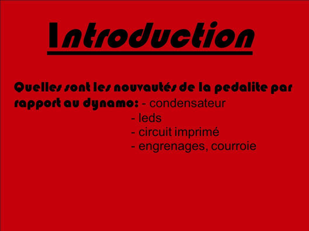 3 Introduction. Quelles sont les nouvautés de la pedalite par rapport au dynamo: - condensateur. - leds.