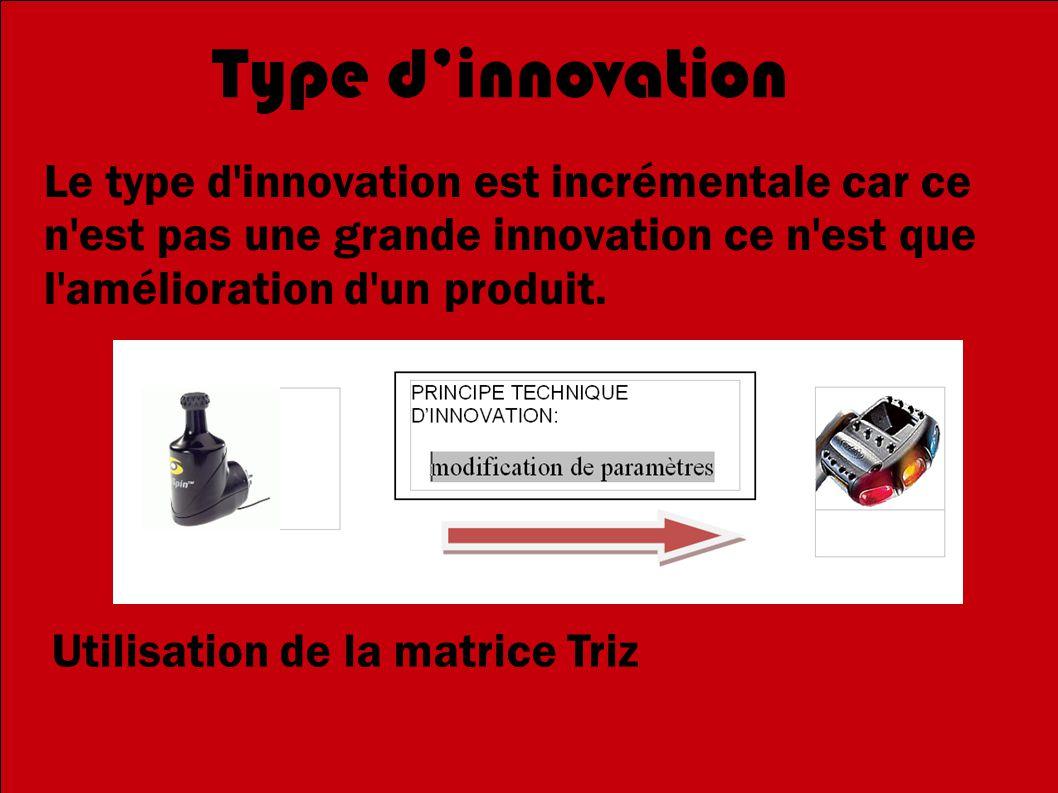 9 Type d'innovation. Le type d innovation est incrémentale car ce n est pas une grande innovation ce n est que l amélioration d un produit.
