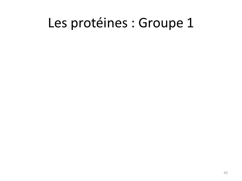 Les protéines : Groupe 1