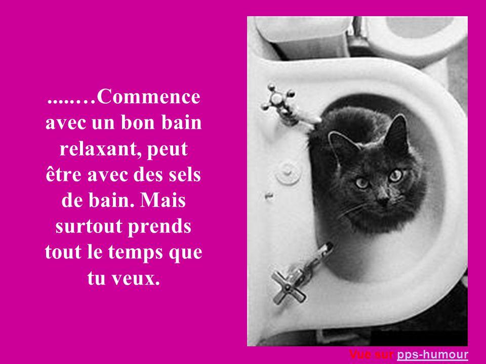 …Commence avec un bon bain relaxant, peut être avec des sels de bain