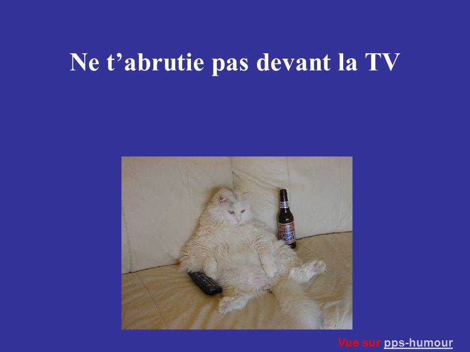 Ne t'abrutie pas devant la TV