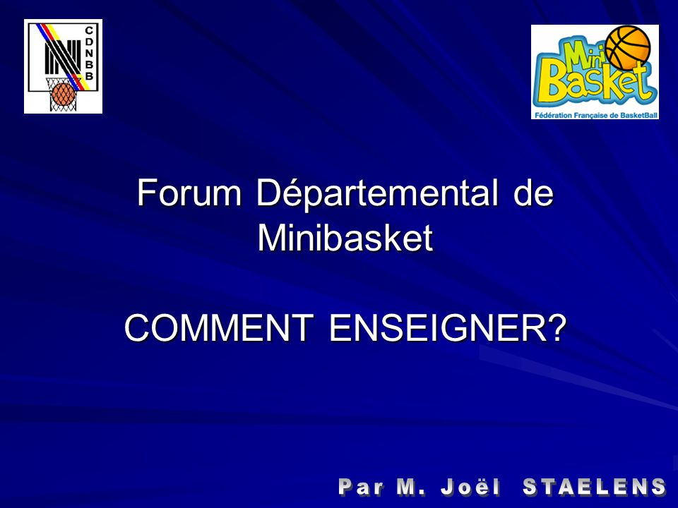 Forum Départemental de Minibasket COMMENT ENSEIGNER