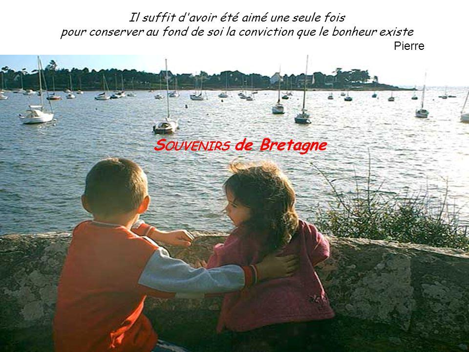 SOUVENIRS de Bretagne Il suffit d avoir été aimé une seule fois