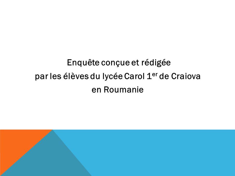 Enquête conçue et rédigée par les élèves du lycée Carol 1er de Craiova en Roumanie