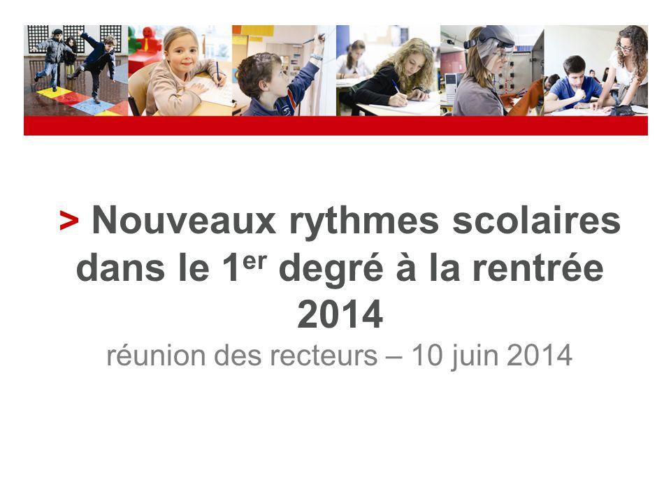 > Nouveaux rythmes scolaires dans le 1er degré à la rentrée 2014 réunion des recteurs – 10 juin 2014