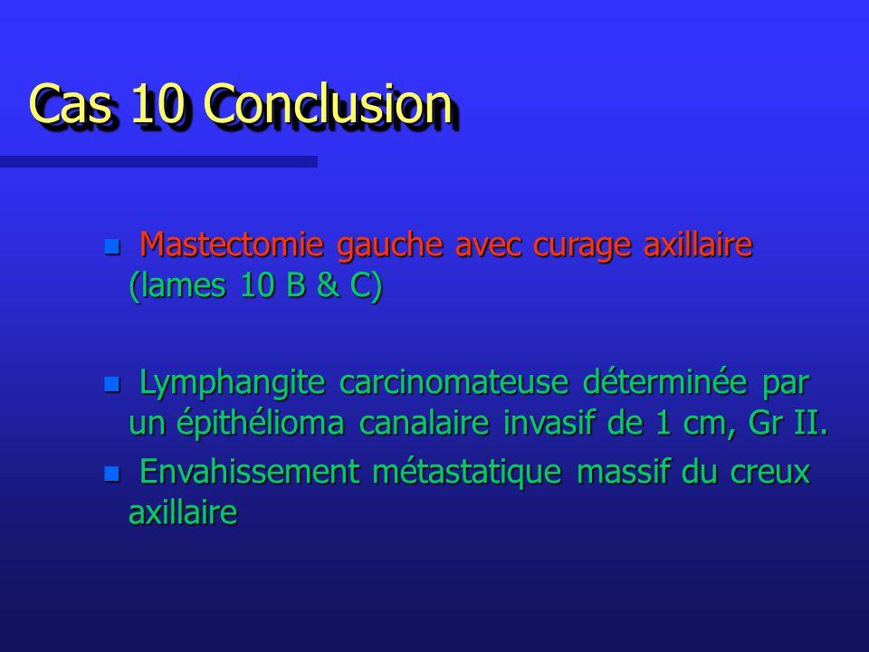 Cas 10 Conclusion Mastectomie gauche avec curage axillaire (lames 10 B & C)