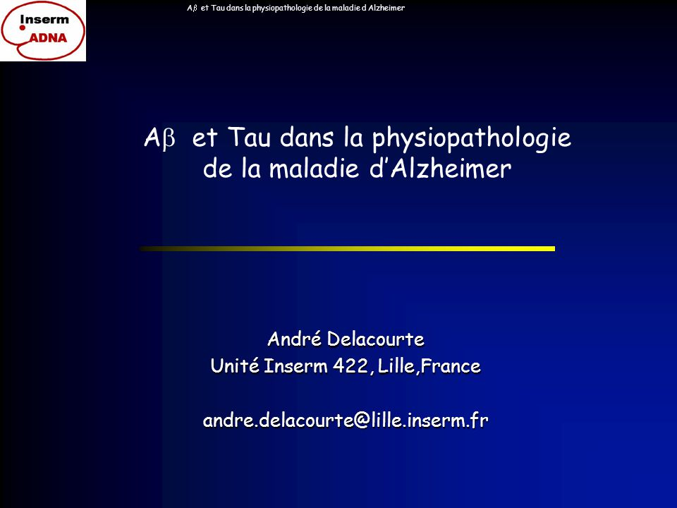 Ab et Tau dans la physiopathologie de la maladie d Alzheimer