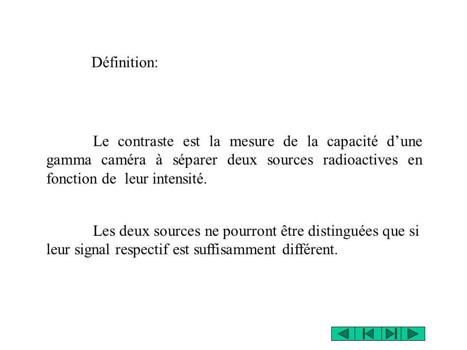 Définition: Le contraste est la mesure de la capacité d'une gamma caméra à séparer deux sources radioactives en fonction de leur intensité.