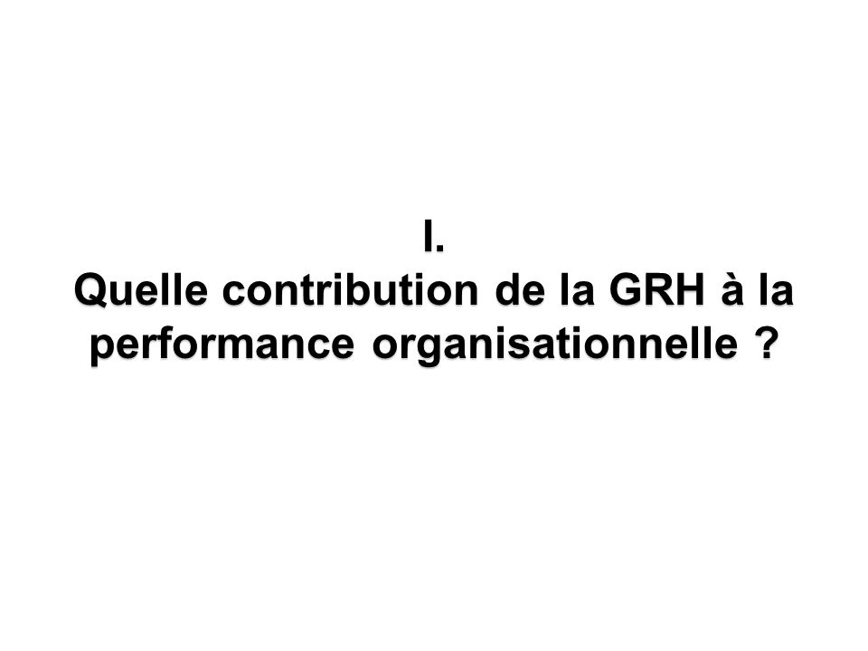 Quelle contribution de la GRH à la performance organisationnelle