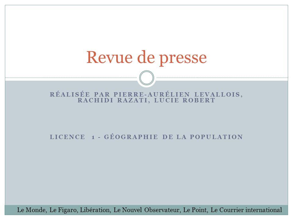 Revue de presse RÉALISÉE PAR PIERRE-AURÉLIEN LEVALLOIS, RACHIDI RAZATI, LUCIE ROBERT. LICENCE 1 - GÉOGRAPHIE DE LA POPULATION.