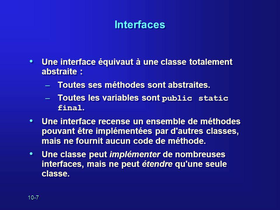 Interfaces Une interface équivaut à une classe totalement abstraite :