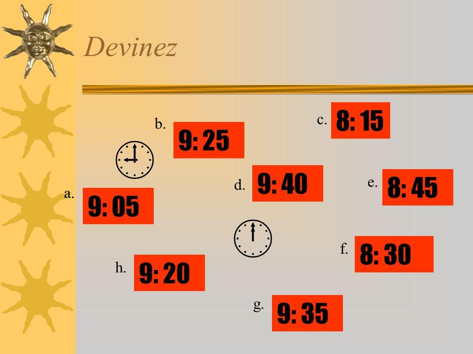   Devinez 8: 15 9: 25 9: 40 8: 45 9: 05 8: 30 9: 20 9: 35 c. b. e.