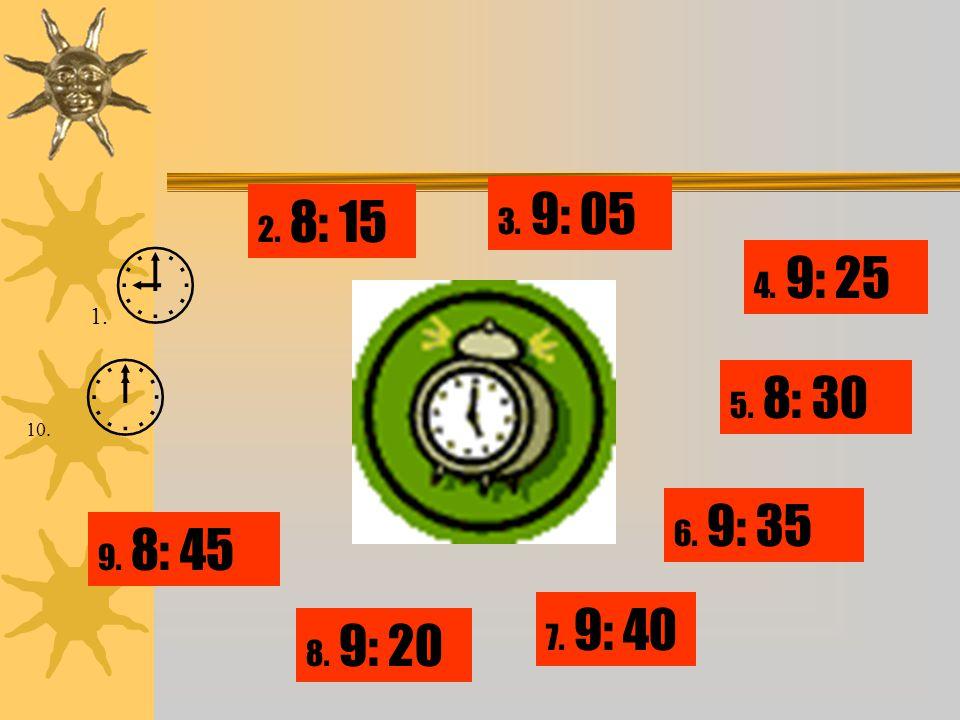 3. 9: 05 2. 8: 15 1. 4. 9: 25 10.  5. 8: 30 6. 9: 35 9. 8: 45 7. 9: 40 8. 9: 20