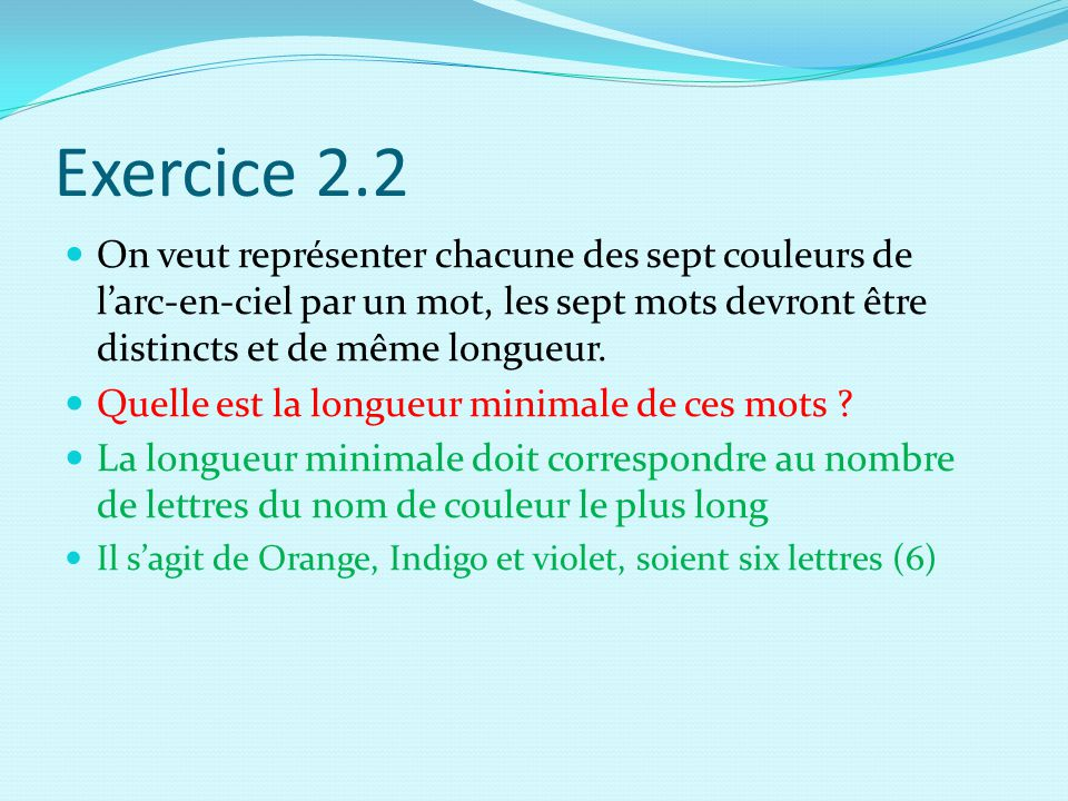 Exercice 2.2 On veut représenter chacune des sept couleurs de l'arc-en-ciel par un mot, les sept mots devront être distincts et de même longueur.