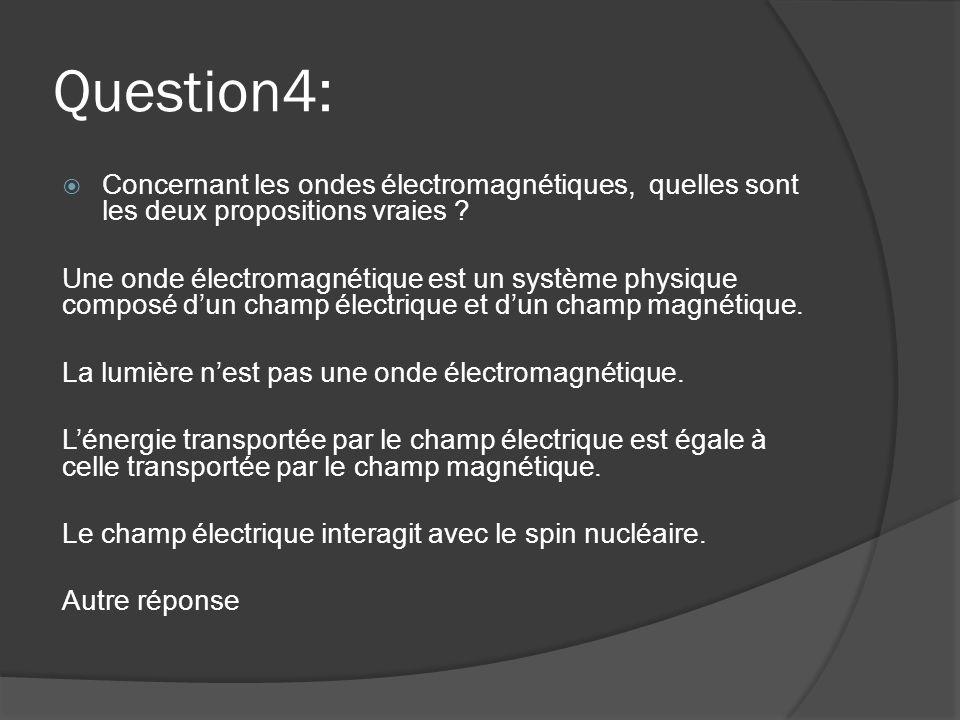 Question4: Concernant les ondes électromagnétiques, quelles sont les deux propositions vraies