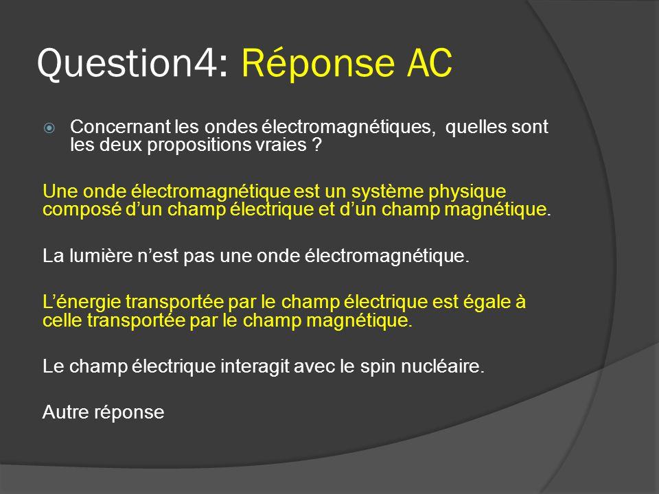 Question4: Réponse AC Concernant les ondes électromagnétiques, quelles sont les deux propositions vraies