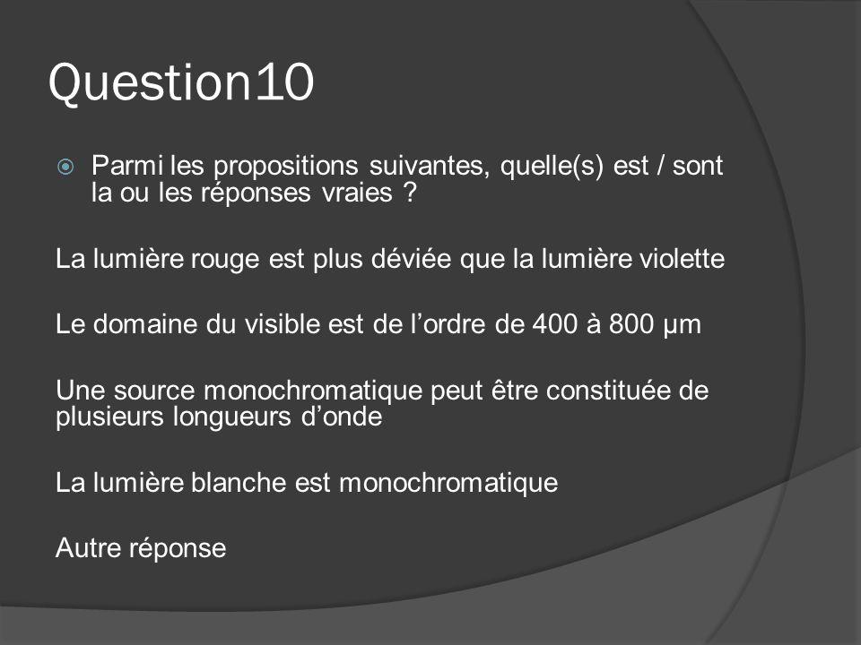 Question10 Parmi les propositions suivantes, quelle(s) est / sont la ou les réponses vraies