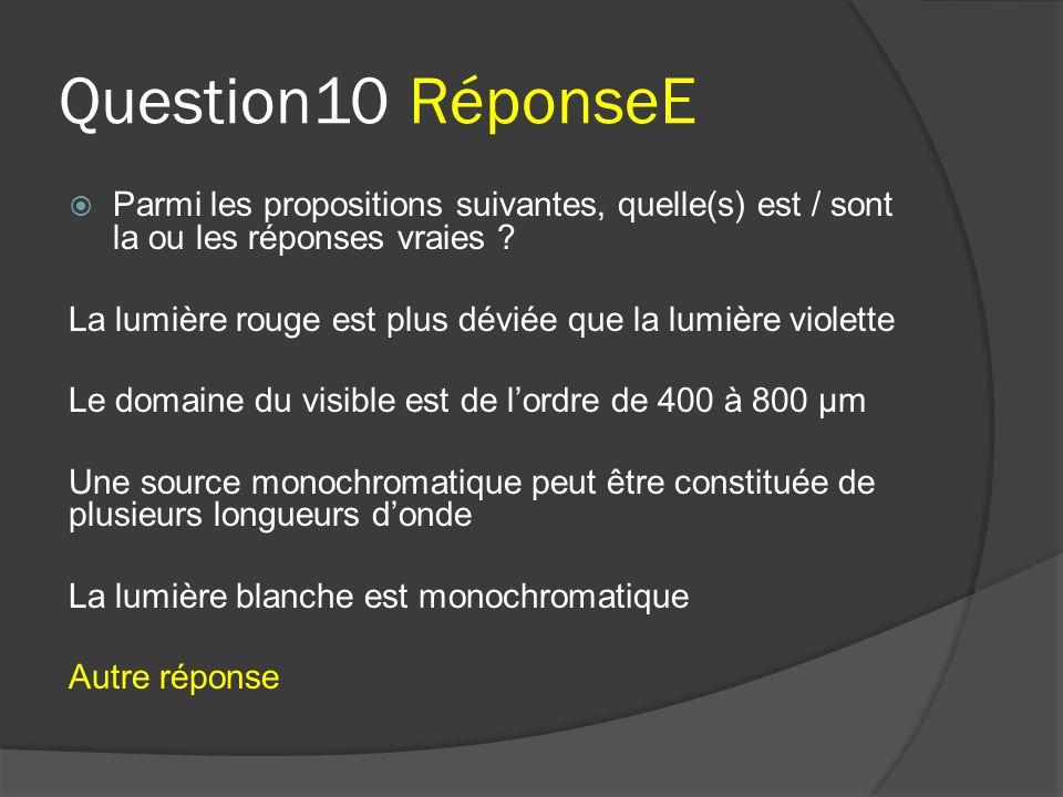 Question10 RéponseE Parmi les propositions suivantes, quelle(s) est / sont la ou les réponses vraies