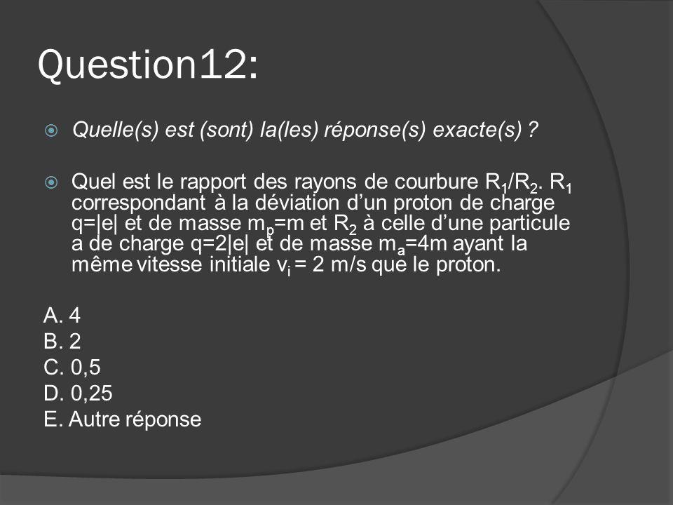 Question12: Quelle(s) est (sont) la(les) réponse(s) exacte(s)