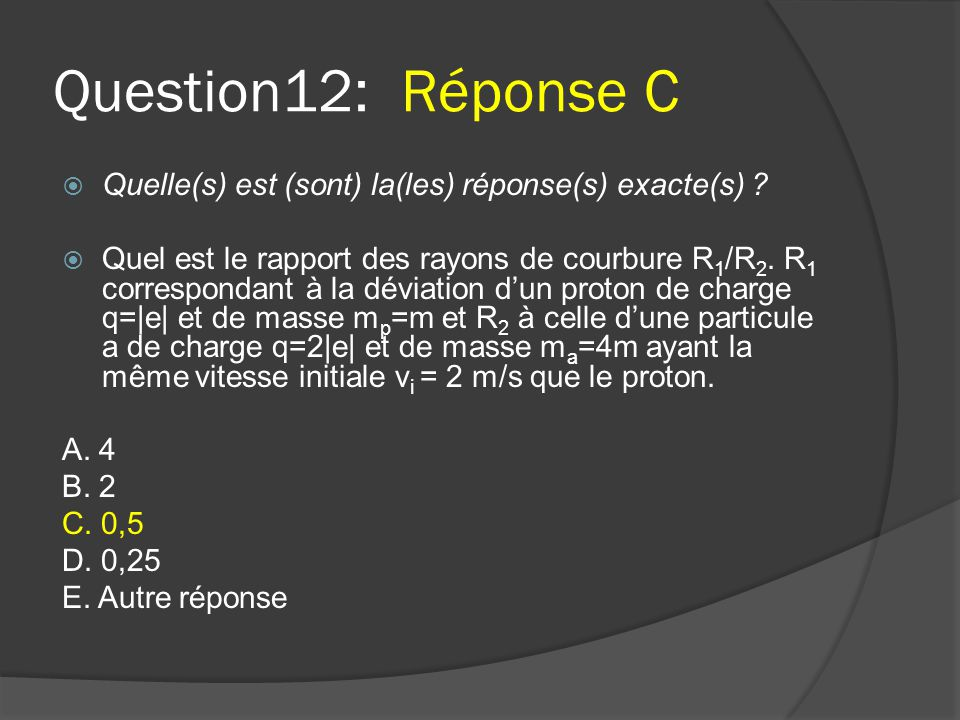 Question12: Réponse C Quelle(s) est (sont) la(les) réponse(s) exacte(s)