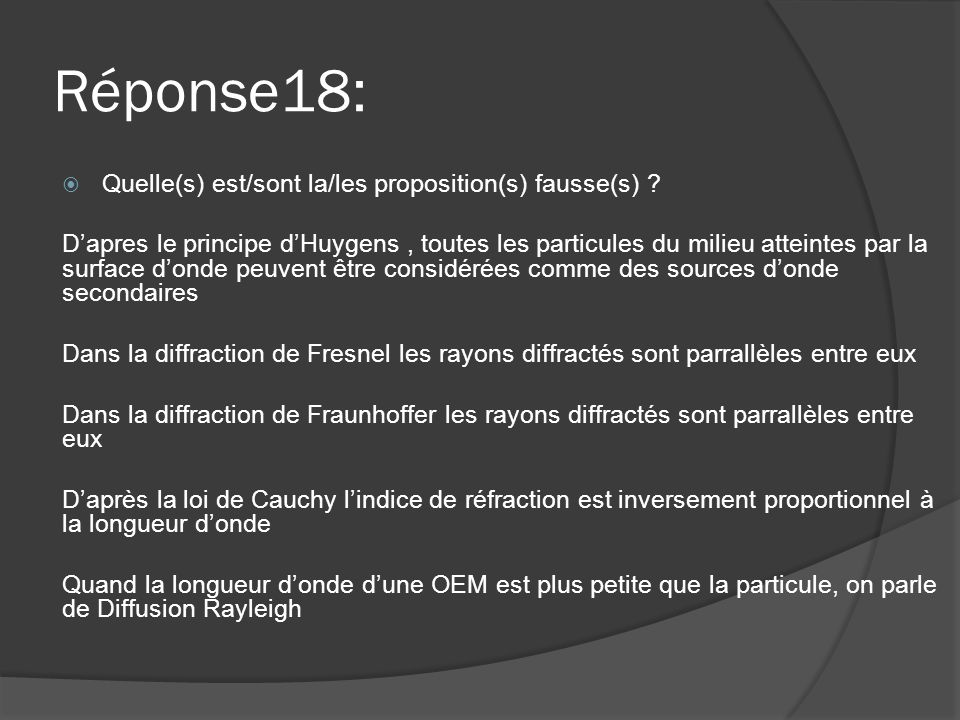 Réponse18: Quelle(s) est/sont la/les proposition(s) fausse(s)
