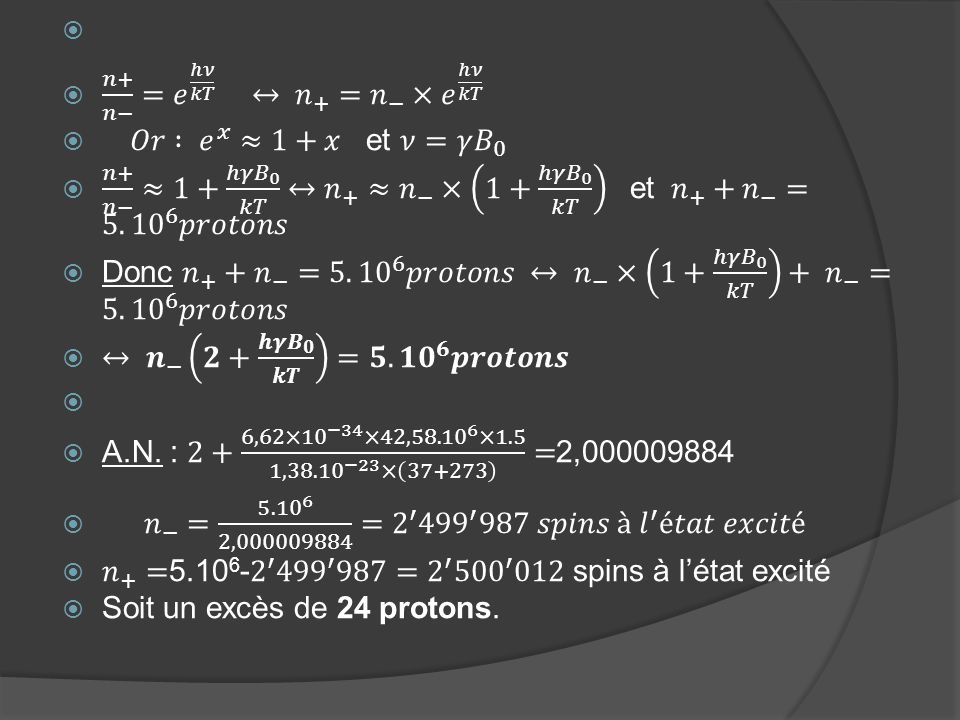 𝑛+ 𝑛− = 𝑒 ℎ𝜈 𝑘𝑇 ↔ 𝑛 + = 𝑛 − ×𝑒 ℎ𝜈 𝑘𝑇. 𝑂𝑟 : 𝑒 𝑥 ≈1+𝑥 et 𝜈=𝛾 𝐵 0.