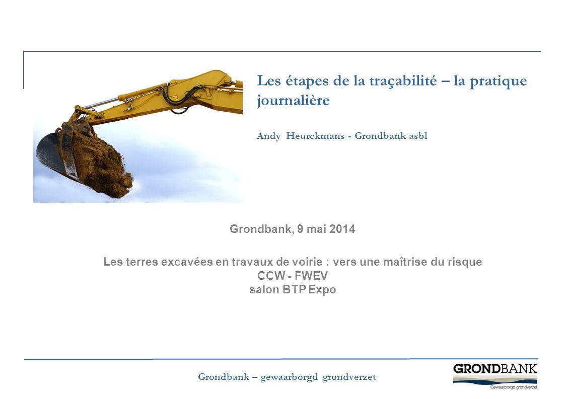 Les étapes de la traçabilité – la pratique journalière Andy Heurckmans - Grondbank asbl