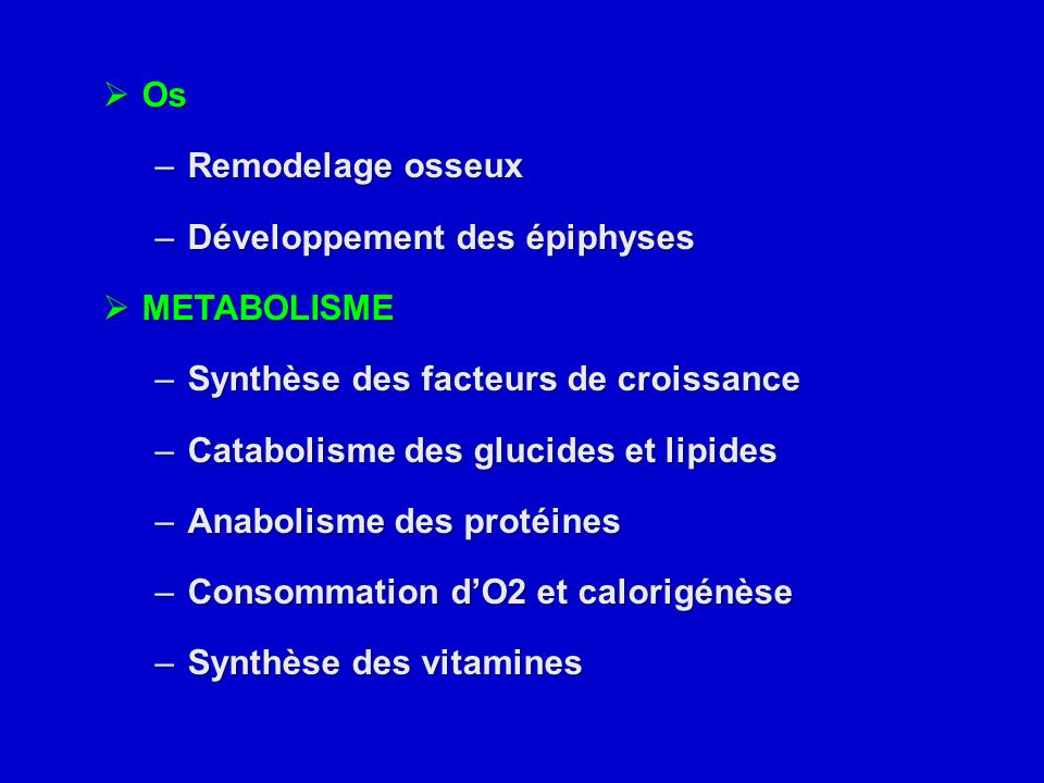 Os Remodelage osseux. Développement des épiphyses. METABOLISME. Synthèse des facteurs de croissance.