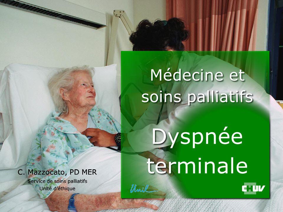 Dyspnée terminale Médecine et soins palliatifs C. Mazzocato, PD MER
