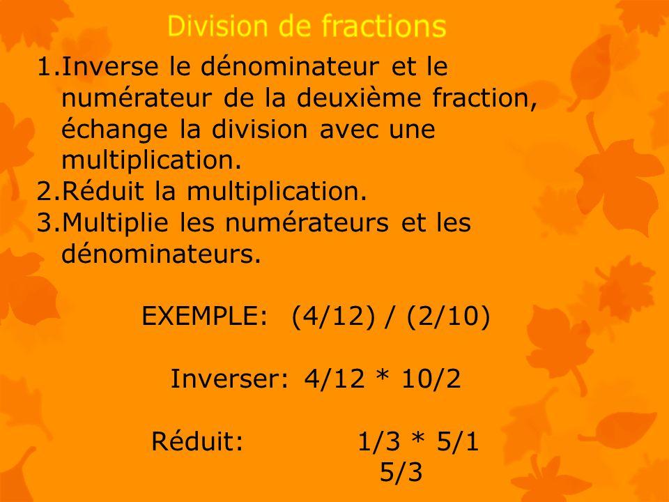 Division de fractions Inverse le dénominateur et le numérateur de la deuxième fraction, échange la division avec une multiplication.