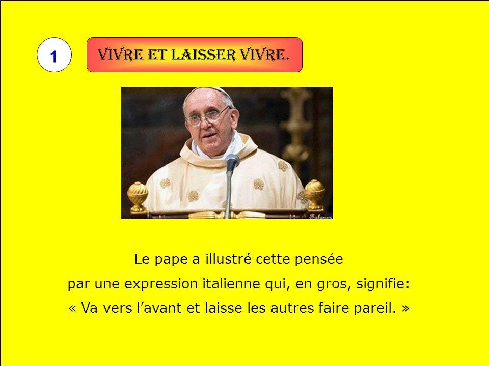 Vivre et laisser vivre. 1 Le pape a illustré cette pensée