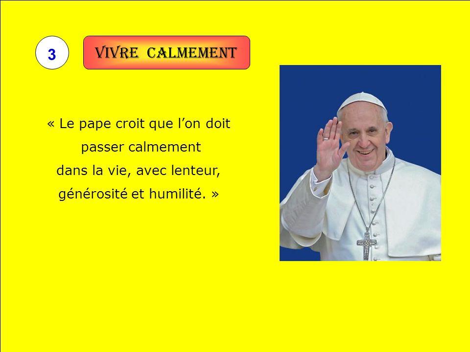 Vivre calmement 3 « Le pape croit que l'on doit passer calmement