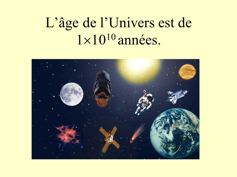 L'âge de l'Univers est de 11010 années.
