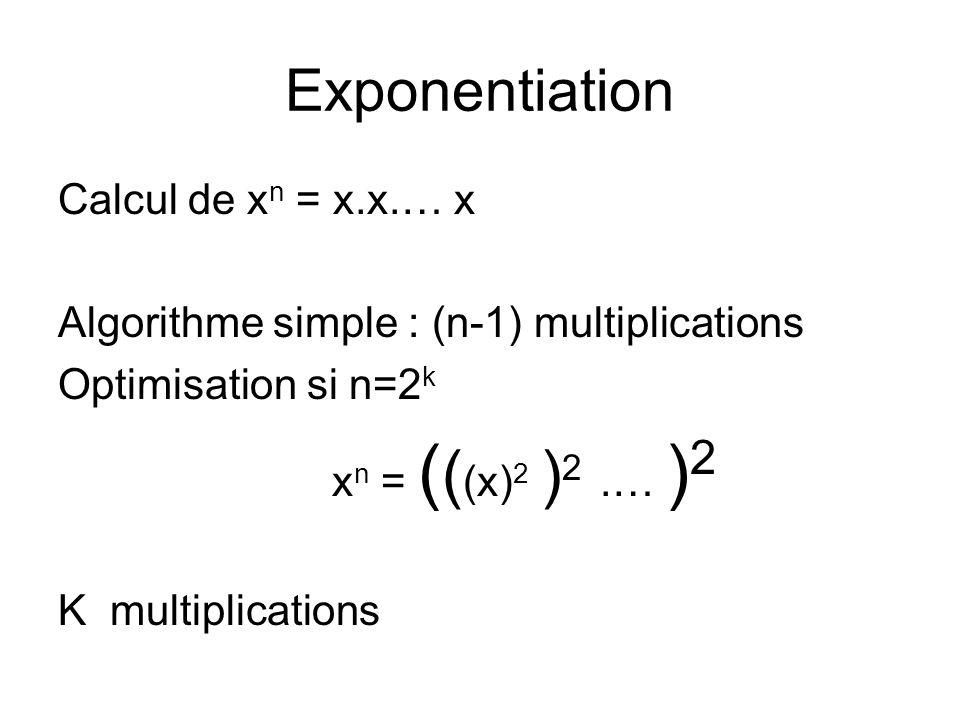 Exponentiation Calcul de xn = x.x.… x Algorithme simple : (n-1) multiplications Optimisation si n=2k xn = (((x)2 )2 .… )2 K multiplications