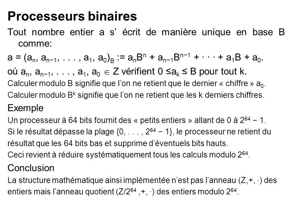 Processeurs binaires Tout nombre entier a s' écrit de manière unique en base B comme: