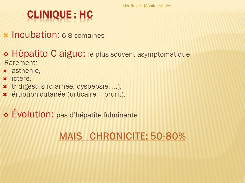 Clinique : HC MAIS CHRONICITE: 50-80% Incubation: 6-8 semaines