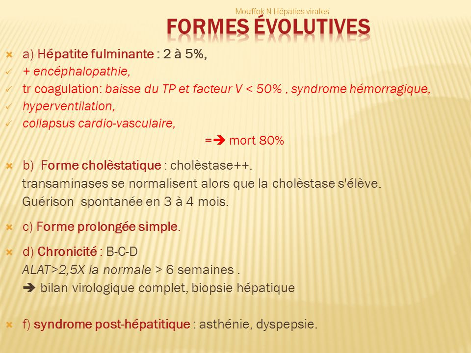 Formes évolutives a) Hépatite fulminante : 2 à 5%,
