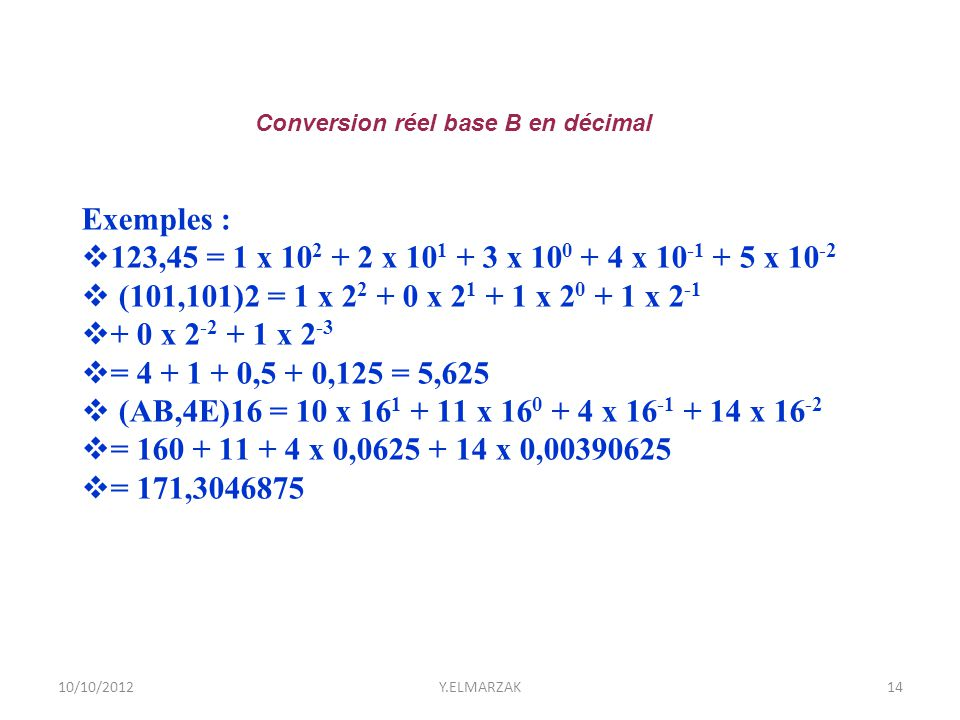 Exemples : 123,45 = 1 x 102 + 2 x 101 + 3 x 100 + 4 x 10-1 + 5 x 10-2