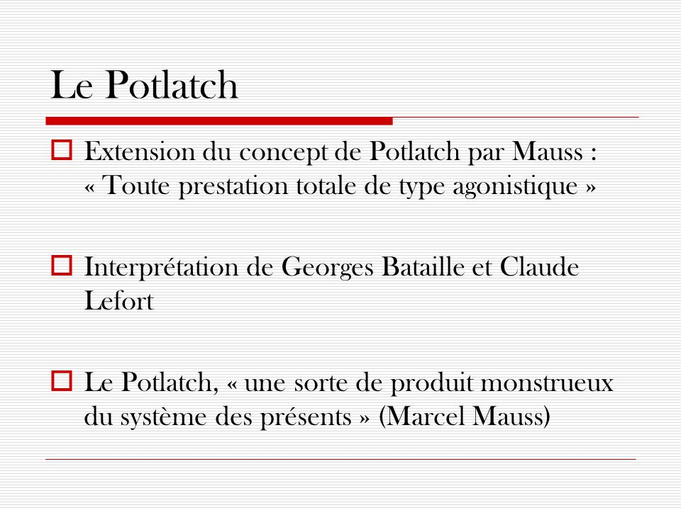 Le Potlatch Extension du concept de Potlatch par Mauss : « Toute prestation totale de type agonistique »