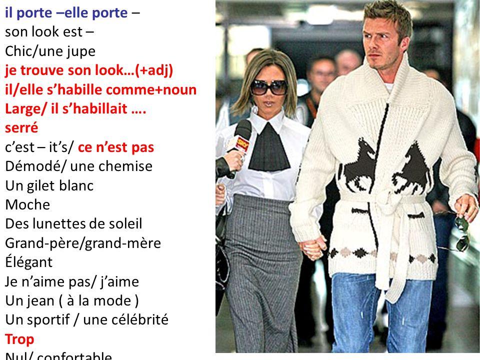 il porte –elle porte – son look est – Chic/une jupe. je trouve son look…(+adj) il/elle s'habille comme+noun.