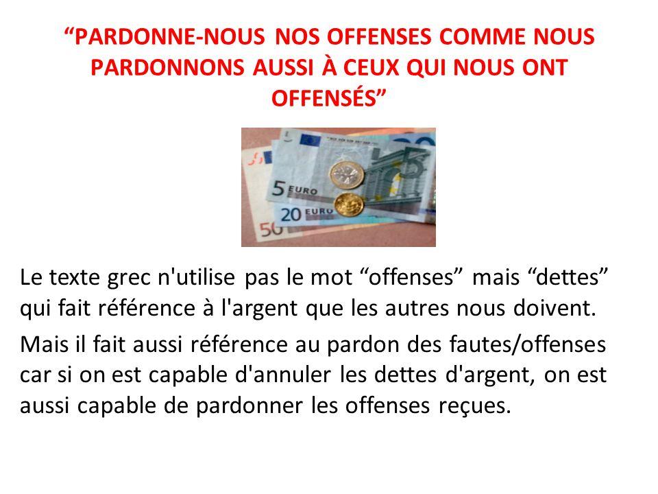PARDONNE-NOUS NOS OFFENSES COMME NOUS PARDONNONS AUSSI À CEUX QUI NOUS ONT OFFENSÉS