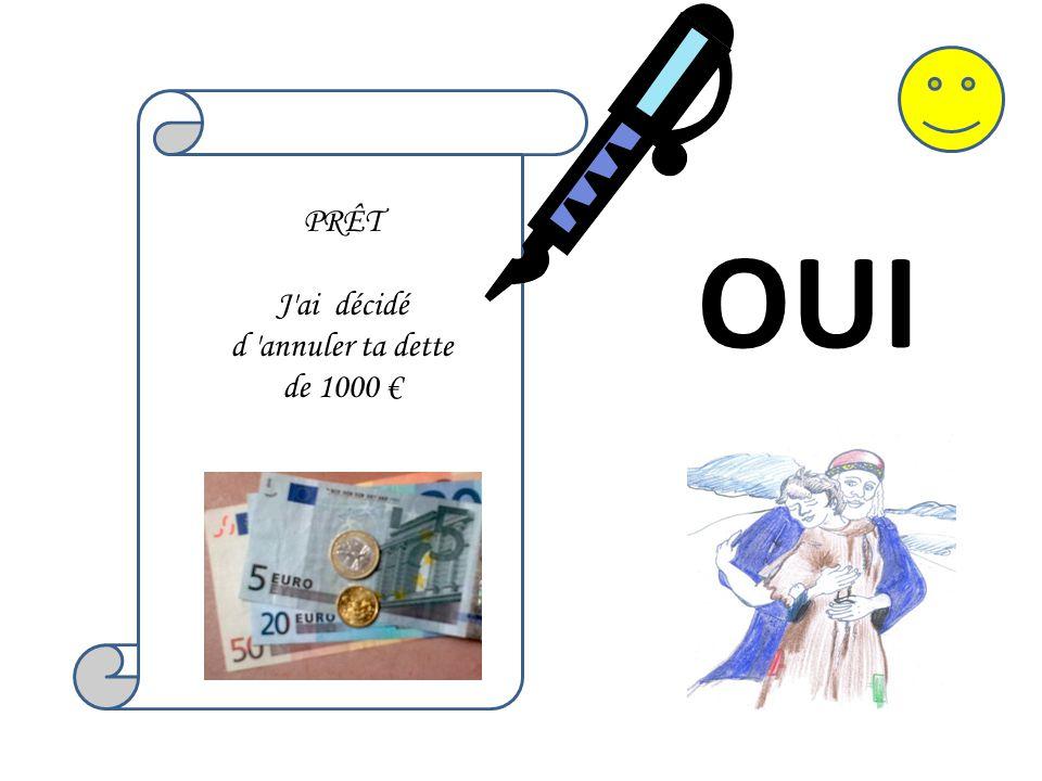 J ai décidé d annuler ta dette de 1000 €