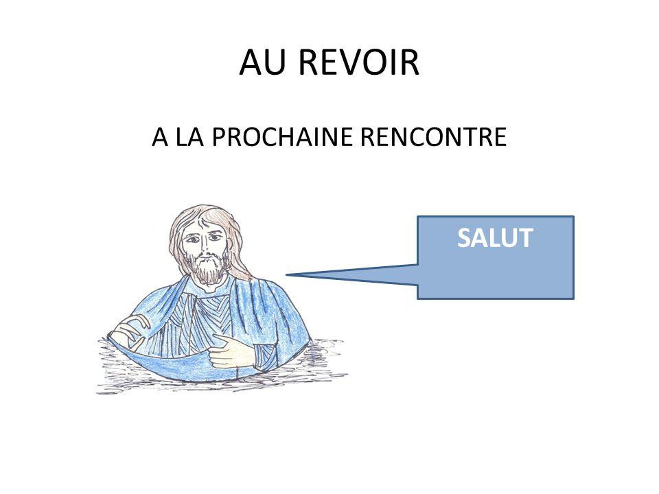A LA PROCHAINE RENCONTRE