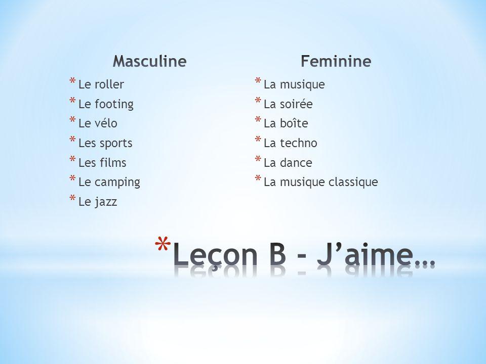 Leçon B - J'aime… Masculine Feminine Le roller Le footing Le vélo