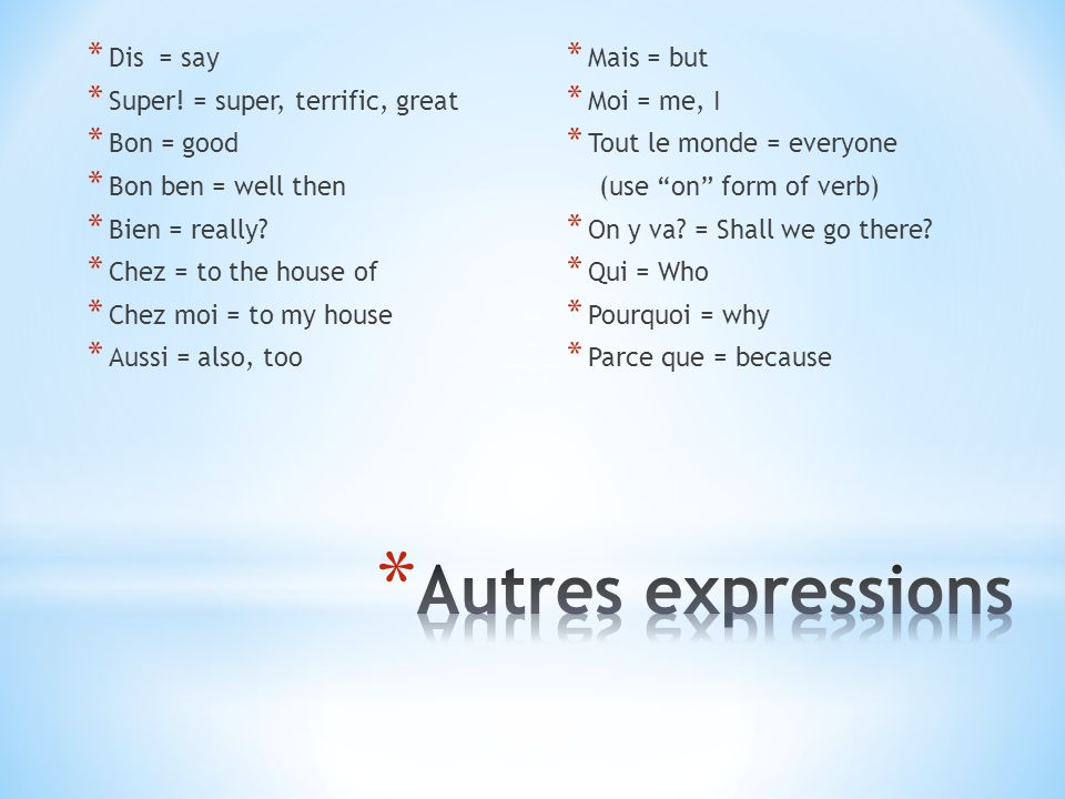 Autres expressions Dis = say Super! = super, terrific, great