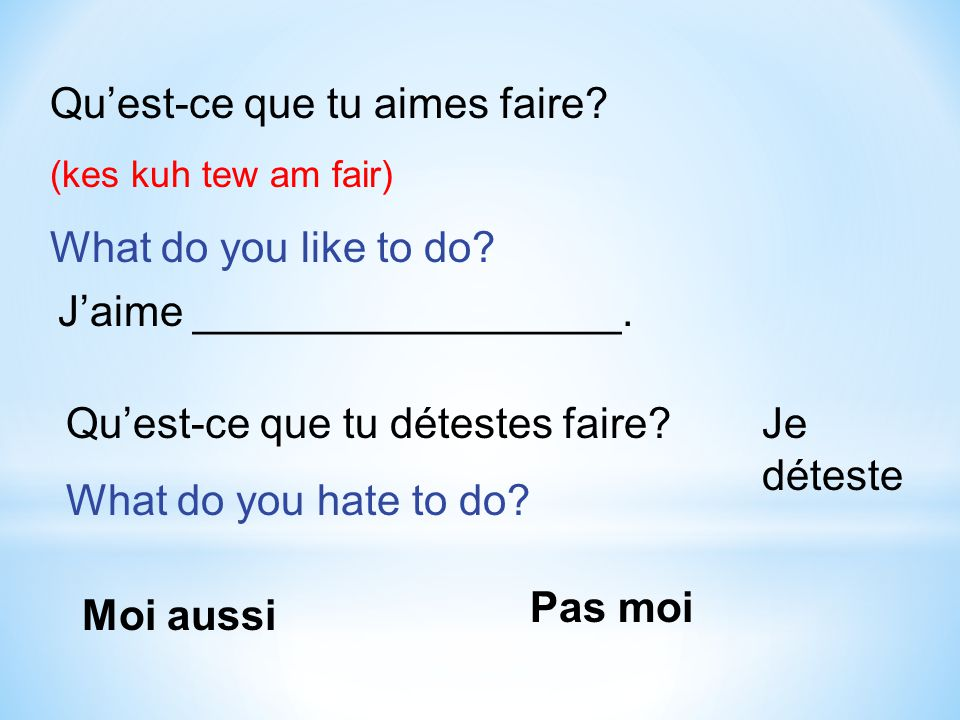Qu'est-ce que tu aimes faire What do you like to do