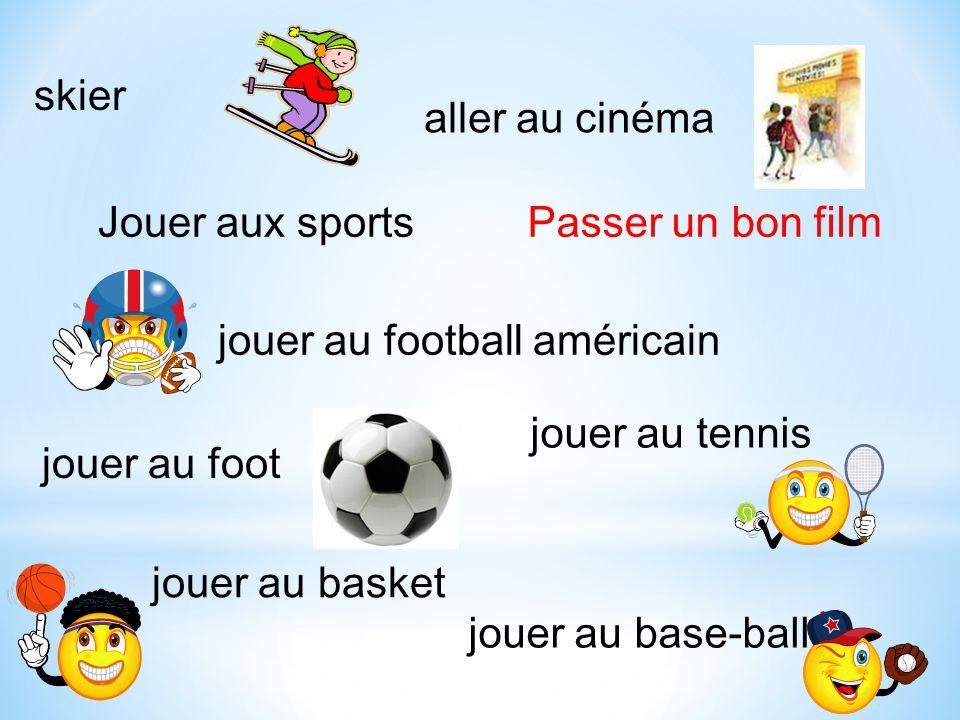 skier aller au cinéma. Jouer aux sports. Passer un bon film. jouer au football américain. jouer au tennis.